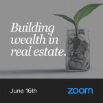Building Wealth in Real Estate Seminar June 16th